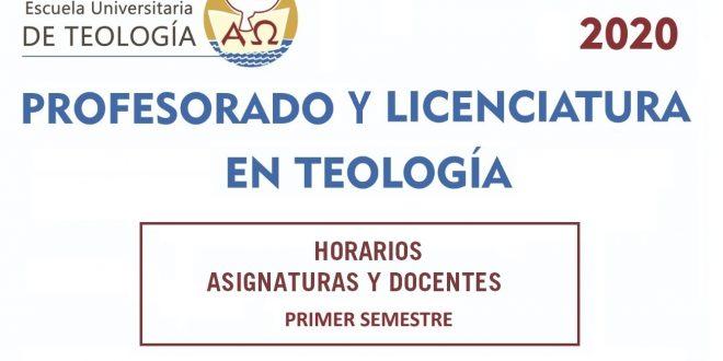 PROFESORADO Y LICENCIATURA EN TEOLOGÍA: HORARIOS DEL PRIMER SEMESTRE 2020