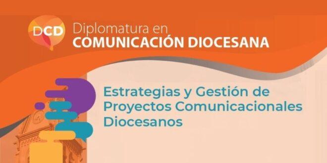 DIPLOMATURA SUPERIOR UNIVERSITARIA EN ESTRATEGIAS Y GESTIÓN DE PROYECTOS COMUNICACIONALES DIOCESANOS