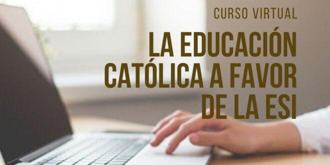 CURSO VIRTUAL: «LA EDUCACIÓN CATÓLICA A FAVOR DE LA ESI»