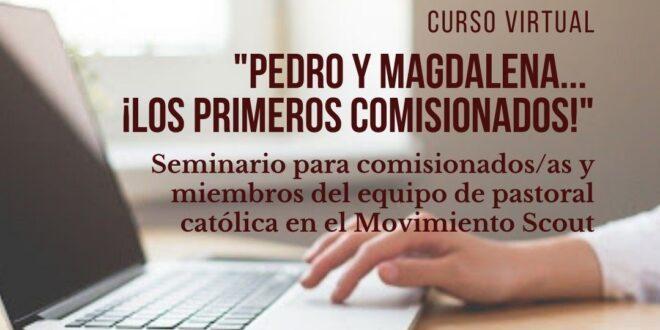 CURSO VIRTUAL: «PEDRO Y MAGDALENA…                                     ¡LOS PRIMEROS COMISIONADOS!»
